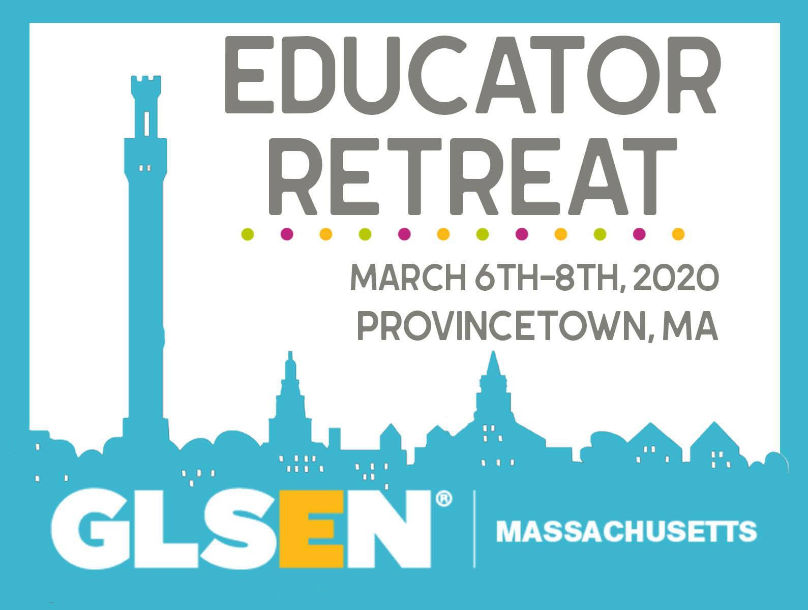 "Light blue outline of Provincetown skyline with the GLSEN Massachusetts logo at the bottom. Text reads ""Educator Retreat"" The words ""Educator Retreat March 6th-8th, 2020 Provincetown, MA"""