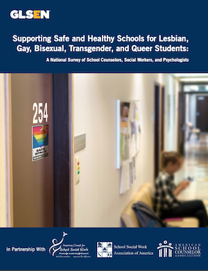 Image is of the cover of the report: Supporting Safe & Healthy Schools for LGBTQ Students, a national survey of school counselors, social workers, and psychologists
