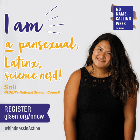 An image of a Soli, a National Student Council member. With Text over image: I am a pansexual, Latinx, science nerd. W
